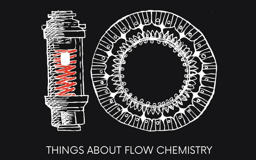 10 things you may not know about flow chemistry